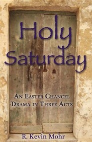 Holy Saturday: An Easter Chancel Drama in Three Acts