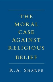 The Moral Case Against Religious Belief