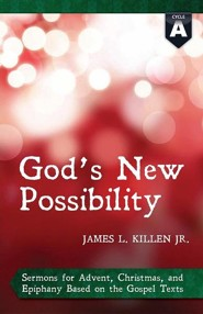 God's New Possibility: Cycle a Gospel Sermons for Advent, Christmas, and Epiphany  -     By: James L. Killen