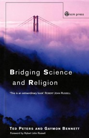 Bridging Science and Religion  -     Edited By: Ted Peters, Gaymon Bennett     By: Ted Peters(ED.), Gaymon Bennett(ED.) & Robert John Russell