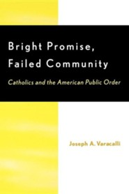 Bright Promise, Failed Community: Catholics & the American Public Order