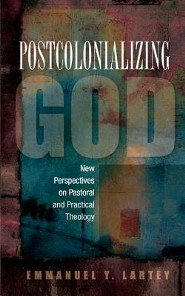Postcolonializing God: New Perspectives in Pastoral and Practical Theology  -     By: Emmanuel Y. Lartey