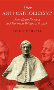 After Anti-Catholicism?: John Henry Newman and Protestant Britain, 1845-c. 1890