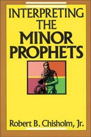 Interpreting the Minor Prophets   -     By: Robert B. Chisholm