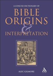 A Concise Dictionary of Bible Origins and Interpretation, Edition 2  -     By: Alec Gilmore