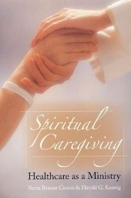 Spiritual Caregiving: Healthcare as a Ministry  -     By: Verna Benner Carson, Harold George Koenig