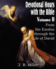 Devotional Hours with the Bible Volume II, from the Exodus Through the Life of David