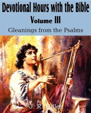 Devotional Hours with the Bible Volume III, Gleanings from the Psalms