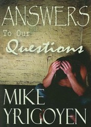Answers To Our Questions  -     By: Mike Yrigoyen