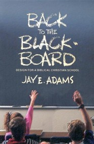 Back to the Blackboard: Design for a Bibical Christian School, Edition 0002