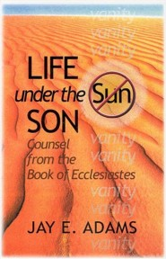 Life Under the Son: Counsel from the Book of Ecclesiastes