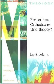 Preterism: Orthodox or Unorthodox?