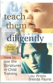Teach Them Diligently: How to Use the Scriptures in Child TrainingStudy Guide Edition  -     By: Louis Paul Priolo, Brenda Payne