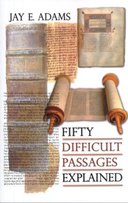 Fifty Difficult Passages Explained  -     By: Jay E. Adams