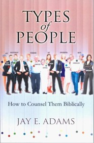 Types of People: How to Counsel Them Biblically  -     By: Jay E. Adams