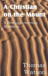 A Christian on the Mount; A Treatise Concerning Meditation