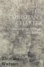 The Christian's Charter - Showing the Privileges of a Believer
