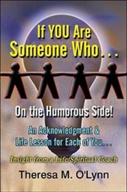 If You Are Someone Who...: On the Humorous Side! an Acknowledgment & Life Lesson for Each of You...