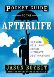Pocket Guide to the Afterlife: Heaven, Hell, and Other Ultimate Destinations  -     By: Jason Boyett