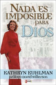 NADA Es Imposible Para Dios = Nothing Is Impossible with God  -     By: Kathryn Kuhlman