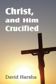 Christ, and Him Crucified