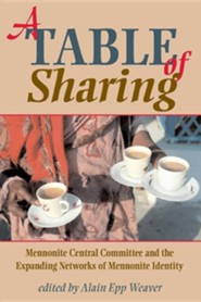 A Table of Sharing: Mennonite Central Committee and the Expanding Networks of Mennonite Identity