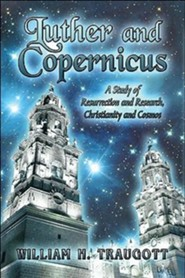 Luther and Copernicus: A Study of Resurrection and Research, Christianity and Cosmos