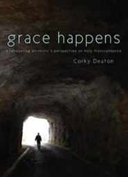 Grace Happens: A Recovering Alcoholic's Perspective on Holy Transcendence