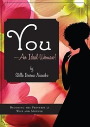 You - An Ideal Woman!: Becoming the Proverbs 31 Wife and Mother