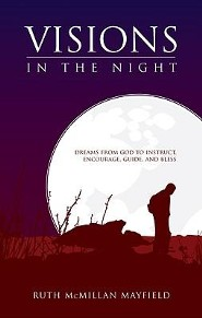 Visions in the Night: Dreams from God to Instruct, Encourage, Guide, and Bless