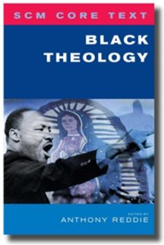 SCM Core Text: Black Theology  -              By: Anthony Reddie