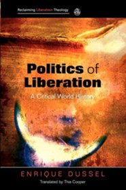 Politics of Liberation: A Critical Global History Reclaiming Liberation Theology Series