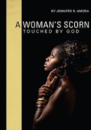 A Woman's Scorn: Touched by God  -     By: Jennifer R. Amora