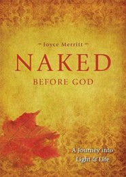 Naked Before God: A Journey into Light and Life  -     By: Joyce Merritt