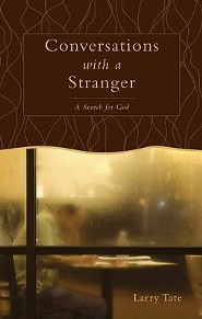 Conversations with a Stranger: A Search for God  -     By: Larry Tate