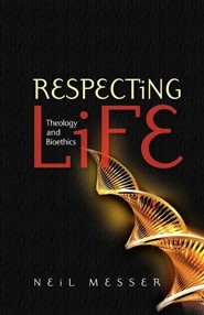 Respecting Life: Theology And Bioethics  -     By: Neil Messer