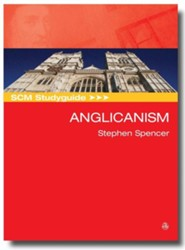 SCM Studyguide: Anglicanism  -     By: Stephen Spencer