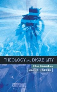 Theology and Disability: Critical Conversations   -     By: Wayne Morris