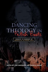 Dancing Theology in Fetish Boots: Essays in Honour of Marcella Althaus-Reid  -              Edited By: Lisa Isherwood                   By: Lisa Isherwood(Ed.)