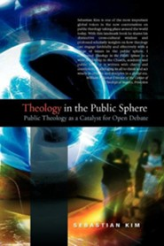 Theology In The Public Sphere: Public Theology As A Catalyst For Open Debate  -     By: Sebastian Kim