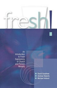 Fresh!: An Introduction to Fresh Expressions of Church and Pioneer Ministry  -     By: David Goodhew