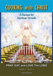 Cooking with Christ: A Recipe for Spiritual Growth - Pray, Eat, and Love the Lord (Special Edition)Special Edition