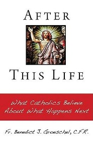 After This Life   -     By: Benedict J. Groeschel