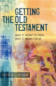Getting the Old Testament: What It Meant to Them, What It Means for Us  -     By: Steven L. Bridge