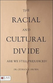 Racial and Cultural Divide  -     By: Dr. Cedrick D. Brown