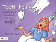 The Tooth Fairy: What Does She Do with All Those Teeth?  -     By: Robin Bordwine