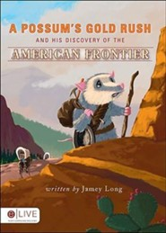 A Possum's Gold Rush and His Discovery of the American Frontier  -     By: Jamey Long
