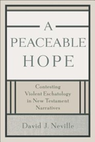 A Peaceable Hope: Contesting Violent Eschatology in New Testament Narratives