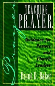 Teaching P.R.A.Y.E.R. (Prayer): Guidance for Pastors and Spiritual Leaders