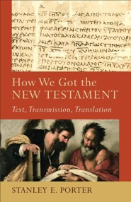 How We Got the New Testament: Text, Transmission, Translation  -     By: Stanley E. Porter